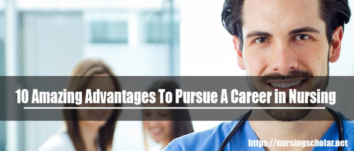 10 Amazing Advantages To Pursue A Career in Nursing Profession